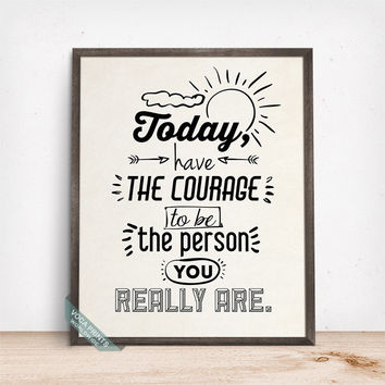 Have The Courage Print, Typography Decor, Inspirational Quote, Motivational Print, Room Decor, Wall Art, Dorm Decor, Mothers Day Gift