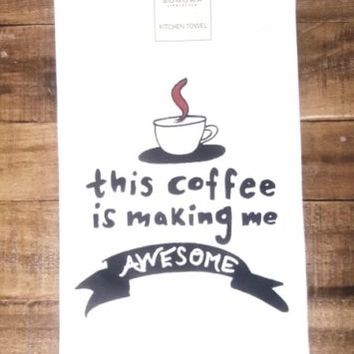 "SONOMA LIFE + STYLE Coffee Kitchen Towel "" this coffee is making me awesome """
