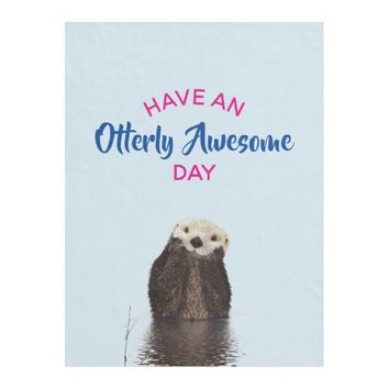 Have an Otterly Awesome Day Cute Otter Photo Fleece Blanket
