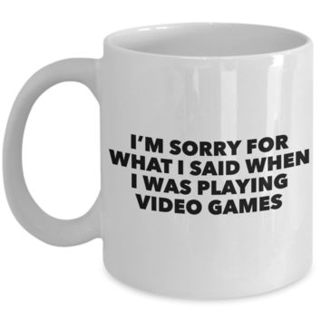 Im Sorry for What I Said When I Was Playing Video Games Mug Ceramic Coffee Cup