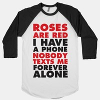 Roses Are Red I Have A Phone Nobody Texts Me Forever Alone