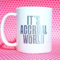IT'S ACCRUAL WORLD Coffee Mug  Accountant Gift / Funny Mug / Accountant Mug / Best Accountant Ever / CPA Gift / Accrual World / Accounting Student Gift