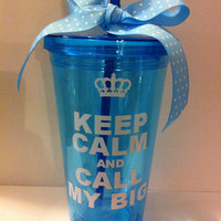 Personalized Sorority gifts, Keep Calm and Call my big 16 oz tumbler with straw can be personalized