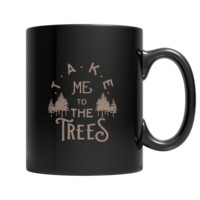 """Take Me To The Trees"" 11 Oz. Black Coffee Mugs"
