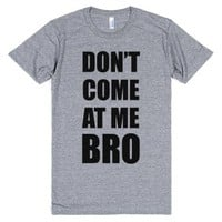 Don't Come At Me Bro-Unisex Athletic Grey T-Shirt