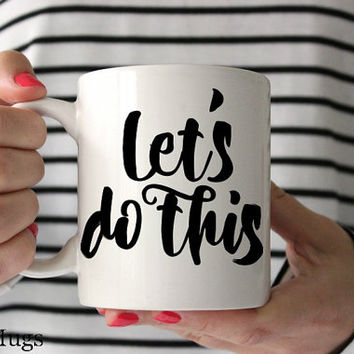 Let's Do This Mug, Inspirational Mug, Motivational Mug, Coffee Mugs with Sayings, Coffee Mugs with Quotes, Cute Mugs, Mugs for Her (Q3111)