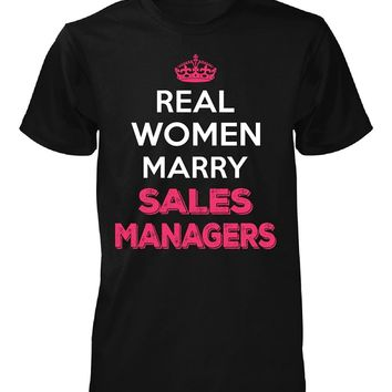 Real Women Marry Sales Managers. Cool Gift - Unisex Tshirt