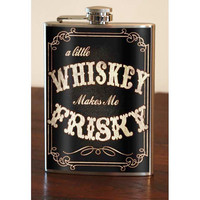 Flask - 8oz.  - WHISKEY makes me FRISKY - Stainless Steel
