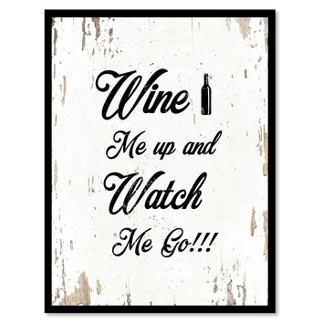 Wine Me Up And Watch Me Go Funny Quote Saying Gift Ideas Home Decor Wall Art 111646