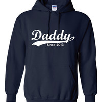 Daddy Since Personalized With Your Date of Choice Great Dads Printed Hoodie Makes Wonderful Holiday Gift Daddy Since Hoodie All Colors