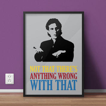 Seinfeld Poster Jerry Seinfeld Quote - Not That There's Anything Wrong With That - Art Print, Multiple Sizes - 12x18, 24x36 - Minimal Style