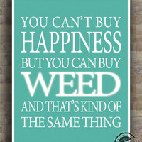 Weed Inspirational Quotes Poster, Can't buy Happiness, Kind Of Same Thing, typography, wall art, home decor, wall decor, 8x10, 11x14, 16x20