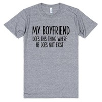 MY BOYFRIEND DOES THIS THING WHERE HE DOES NOT EXIST