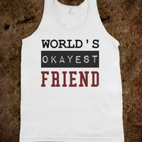 World's Okayest Friend tank top t shirt tee