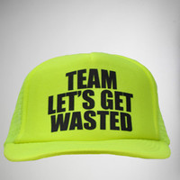 'Team Let's Get Wasted' Trucker Hat