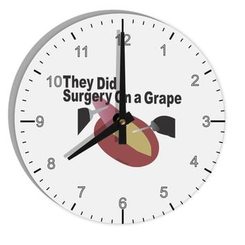 "They Did Surgery On a Grape 8"" Round Wall Clock with Numbers by TooLoud"