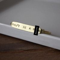 Don't Be a D*ck / Quote Cuff /Funny Bracelet / Funny Jewelry / Best Friends / Words of Wisdom / Words to live by / Funny Gift / Brass