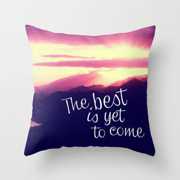 The best is yet to come Throw Pillow by Louise Machado