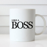 Like A Boss Coffee Mug - Boss Gift - Boss's Day Gift - Gift - Funny Gift Idea - Birthday Gift- Office Gift -Unique Gift Idea - Coffee Mug