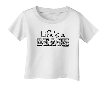 Lifes a Beach Infant T-Shirt by TooLoud