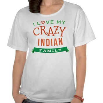 I Love My Crazy Indian Family Reunion T-Shirt Idea from Zazzle.com