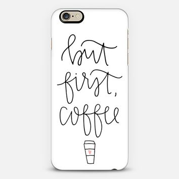 But first coffee - white + mug iPhone 6 case by Chalkfulloflove | Casetify