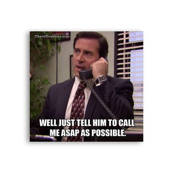 Well just call him to call me asap as possible Michael Scott Magnet - Michael Scott Magnet - The Office TV Show Magnet - Dwight Schrute