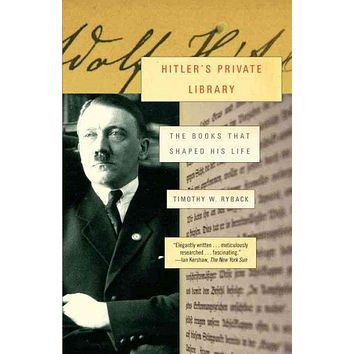 Hitler's Private Library: The Books That Shaped His Life: Hitler's Private Library