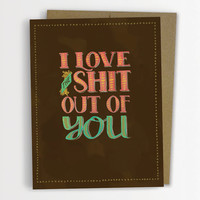 I Love The Shit Out Of You Card, Funny Love Card