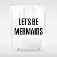 Let's Be Mermaids Shower Curtain by CreativeAngel
