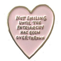 Not Smiling Until The Patriarchy Has Been Overthrown Enamel Pin