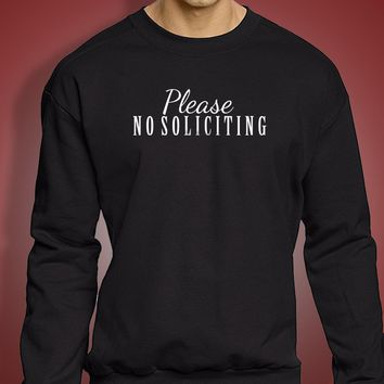 Please No Soliciting Script Soliciting Sign Men'S Sweatshirt