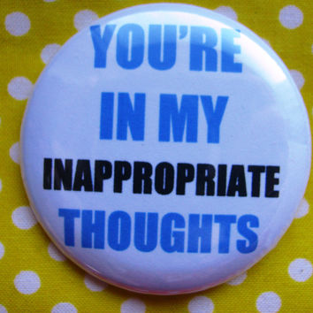 You're in my inappropriate thoughts - 2.25 inch pinback button badge