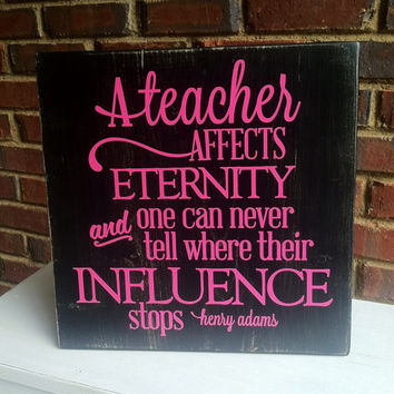 Primitive Teachers Influence Sign For classroom Graduation Office Quote Henry Adams
