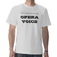 Don't make me use my, OPERA VOICE T-shirts from Zazzle.com