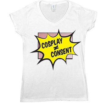 Cosplay Does Not Equal Consent -- Women's T-Shirt