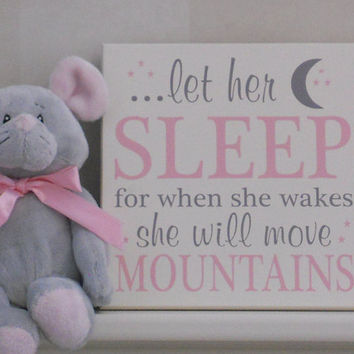 Baby Girl Nursery Decor Sign: let her sleep for when she wakes she will move mountains - Pastel Pink / Gray Letters Nursery Baby Shower Gift