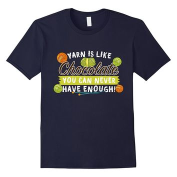 Yarn Is Like Chocolate You Can Never Have Enough T-Shirt