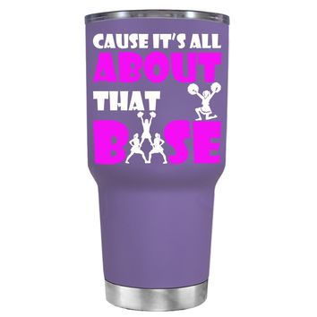 Cause its All About the Base on Lavender 30 oz Tumbler Cup