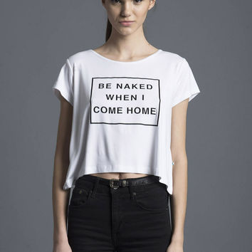 Be Naked When I Come Home Tee