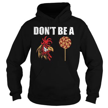 Don't be a Rooster Lollipop shirt Hoodie