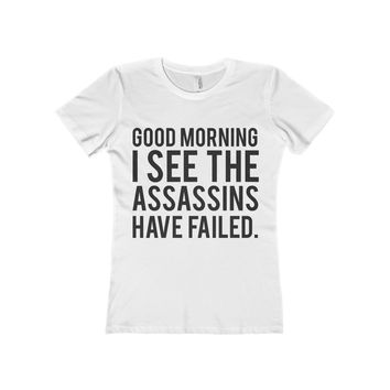 Good Morning I See The Assassins Have Failed Women's Fitted Tee