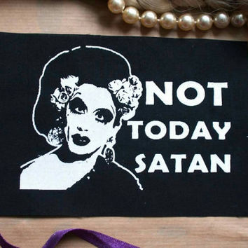 Bianca del Rio Patch - not today satan - RPDR patch queer patch drag queen patch queer fashion Rupauls Drag race patch, punk, sickening