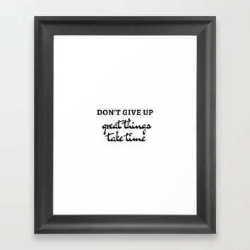 DON'T GIVE UP - GREAT THINGS TAKE TIME - MOTIVATIONAL QUOTE Framed Art Print by Love from Sophie