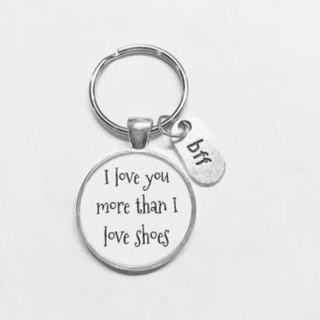 Bff I Love You More Than I Love Shoes Best Friend Gift Keychain
