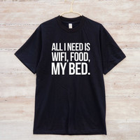 All I Need Is Wifi, Food, My Bed Shirt Funny Hipster Tumblr Clothing Instagram Teenager Gift Grunge Shirt Unisex Tshirt Men Tshirt Women