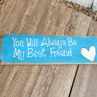 "Hand Painted Wooden Plank - ""You'll Always Be My Best Friend"""