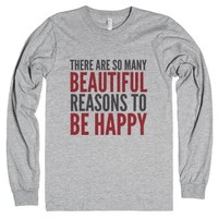 There Are So Many Beautiful Reasons To Be Happy Long Sleeve T-shirt...