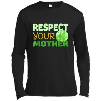 Respect Your Mother - Funny Earth Day Gift  Long Sleeve Moisture Absorbing Shirt