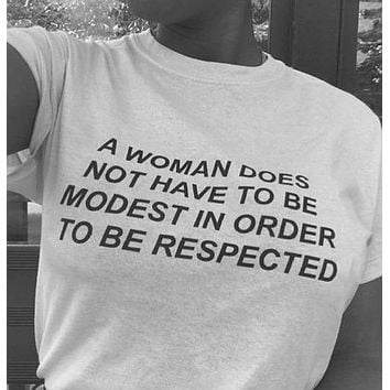 """A Woman Does Not Have To Be Modest In Order To Be Respected"" Tee"